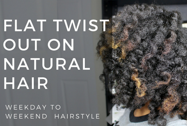 Flat Twist Styles on Natural Hair from Weekday to Weekend